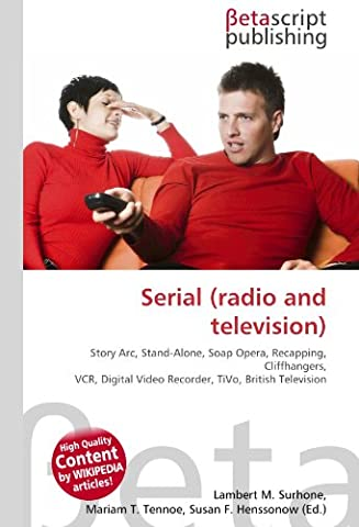 Serial (radio and television): Story Arc, Stand-Alone, Soap Opera, Recapping,