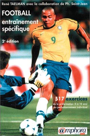 Football, entraînement spécifique : 517 exercices de la préformation (5 à 10 ans) au perfectionnement individuel