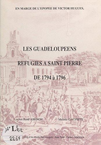 Les guadeloupéens réfugiés à Saint-Pierre de 1794 à 1796: En marge de l'épopée de Victor Hugues par  Lucien-René Abénon