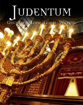 Judentum: Geschichte Lehre Glaube Weltbild