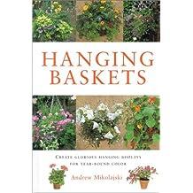 Hanging Baskets: Create Stunning Seasonal Displays for Your Garden (Gardening Essentials)