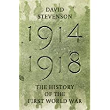 By David Stevenson 1914-1918: The History of the First World War (Allen Lane History) (First 1st Edition) [Hardcover]