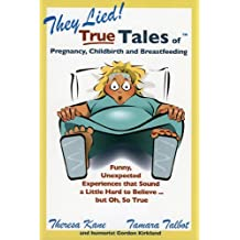 They Lied! True Tales of Pregnancy, Childbirth and Breastfeeding
