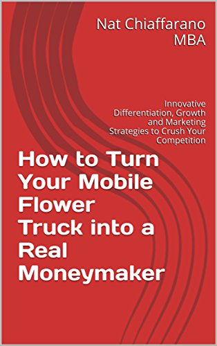 How to Turn Your Mobile Flower Truck into a Real Moneymaker: Innovative Differentiation, Growth and Marketing Strategies to Crush Your Competition (English Edition) Overhead-mobile