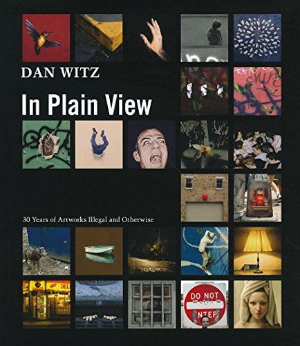 Dan Witz, In Plain View : 30 years of artworks illegal and otherwise