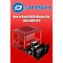 How to Build DASH Mining Rig With AMD GPU - Profitable Mining Rig: Cheap Dash Coin Mining Rig (English Edition)