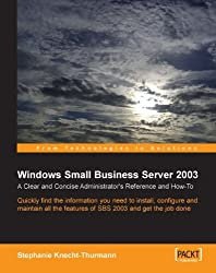 Windows Small Business Server SBS 2003: A Clear and Concise Administrator's Reference and How-To