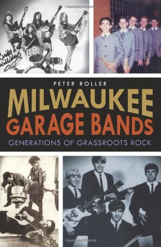Milwaukee Garage Bands: Generations of Grassroots Rock by Peter Roller (12-Feb-2013) Paperback