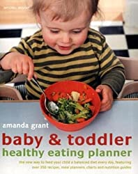 Baby and Toddler Healthy Eating Planner: The New Way to Feed Your Baby or Toddler a Balanced Diet Every Day, Featuring More Than 350 Recipes