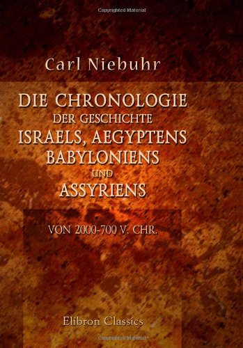 Die Chronologie der Geschichte Israels, Aegyptens, Babyloniens und Assyriens von 2000-700 v. Chr