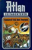 Atlan-Zeitabenteuer: Atlan, Bd.12, Samurai von den Sternen - Hanns Kneifel