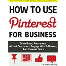 How to Use Pinterest For Business: Attract Customers, Engage With Followers, And Increase Sales
