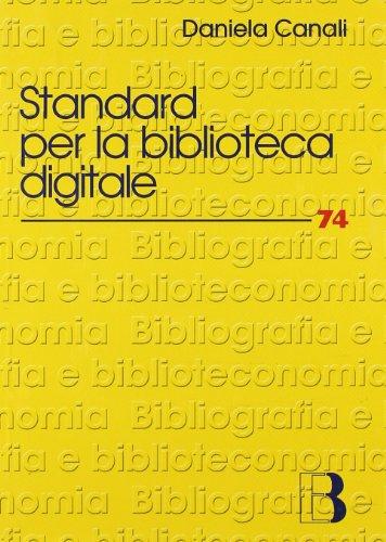 Standard per la biblioteca digitale. Nuovi linguaggi di codifica per l'informazione bibliografica (Bibliografia e biblioteconomia) por Daniela Canali