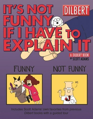It's Not Funny If I Have to Explain It: A Dilbert Treasury by Adams, Scott (2004) Paperback