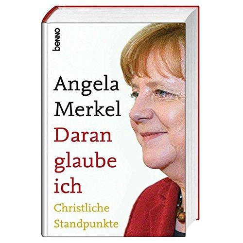 Angela Merkel Daran glaube ich: Christliche Standpunkte