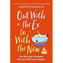 Out with the Ex, In with the New: An utterly perfect feel good romantic comedy