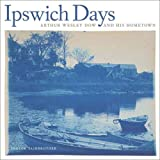 Ipswich Days: Arthur Wesley Dow and His Home Town (Addison Gallery of American Art)