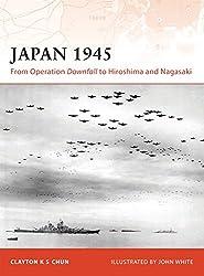 Japan 1945: From Operation Downfall to Hiroshima and Nagasaki (Campaign, Band 200)