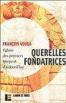 Querelles fondatrices : Eglises des premiers temps et d'aujourd'hui, suivi deRésonances par Vouga