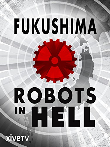 Fukushima: Robots in Hell