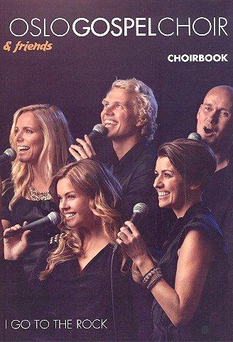 Oslo Gospel Choir and Friends - I go to the Rock: für gem Chor a cappella (Gospelchor) (Instrumente ad lib)
