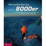 Herausforderung 8000er: Die höchsten Berge der Welt im 21. Jahrhundert – Menschen, Mythen, Meilensteine