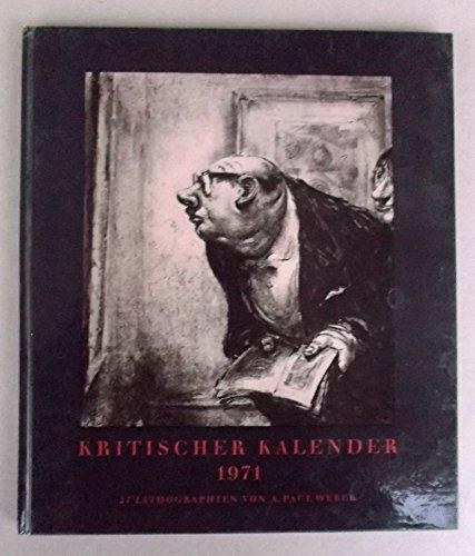 Kritischer Kalender 1971 . 27 Lithographien von A. Paul Weber 13. Jahrgang