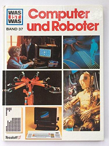 Computer und Roboter ( Was ist was Band 37) [D6w]