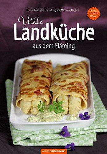 Vitale Landküche aus dem Fläming Regional-vitalstoffreich-saisonal Gesunde Küche bei ernährungsbedingten Erkrankungen (Vital-produkte)