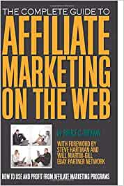 Complete Guide to Affiliate Marketing on the Web: How to Use & Profit from Affiliate Marketing Programs