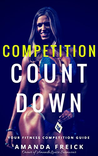 Competition Countdown: Your Fitness Competition Guide (English Edition) por Amanda Freick