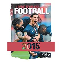 Livre d'or du football 2015 de Gérard EJNES ,Fabrice JOUHAUD ( 19 août 2015 )