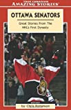 Ottawa Senators: Great Stories From the NHL's First Dynasty (Amazing Stories) by Chris Robinson (2004-07-01)