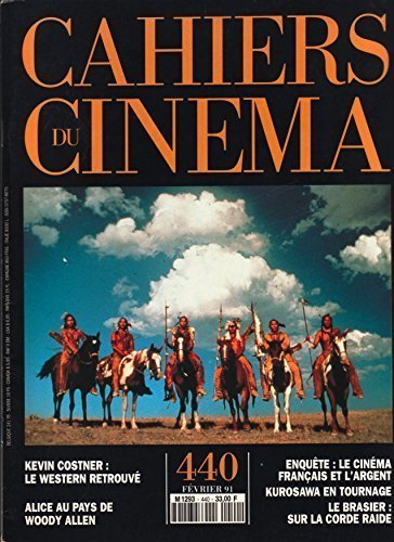 CAHIERS DU CINEMA N° 440 du 01-02-1991 KEVIN COSTNER : LE WESTERN RETROUVE. ALICE AU PAYS DE WOODY ALLEN. ENQUETE : LE CINEMA FRNACAIS ET L'ARGENT. KUROSAWA EN TOURNAGE. LE BRASIER : SUR LA CORDE RAIDE
