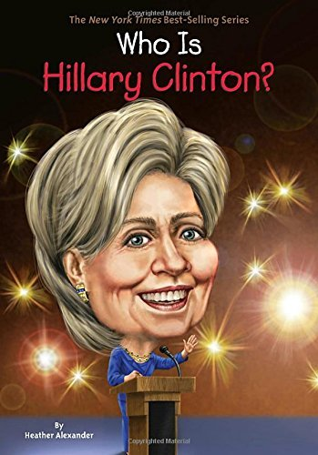 Who Is Hillary Clinton? (Who Was...?) by Heather Alexander (2016-08-02)