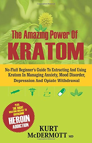 The Amazing Power Of Kratom: No-Fluff Beginner's Guide To Extracting and Using Kratom In Managing Anxiety, Mood Disorder, Depression And Opiate Withdrawal - Thread Relief