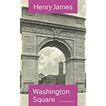Washington Square (The Unabridged Edition): Satirical Novel from the famous author of the realism movement, known for Portrait of a Lady, The Ambassadors, ... Bostonians, The American… (English Edition)