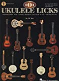 101 Ukulele Licks: Essential Blues, Jazz, Country, Bluegrass, and Rock 'n' Roll Licks for the Uke.