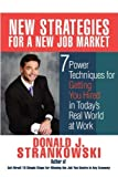 New Strategies for a New Job Market: 7 Power Techniques for Getting You Hired in Todays Real World at Work