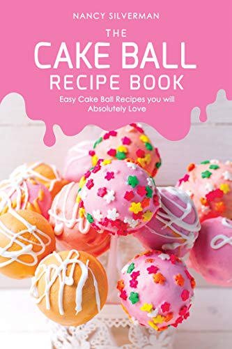 The Cake Ball Recipe Book: Easy Cake Ball Recipes you will Absolutely Love (English Edition)