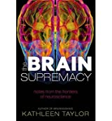 [(The Brain Supremacy: Notes from the Frontiers of Neuroscience)] [Author: Kathleen Taylor] published on (October, 2014)