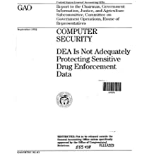 Computer Security: DEA Is Not Adequately Protecting Sensitive Drug Enforcement Data