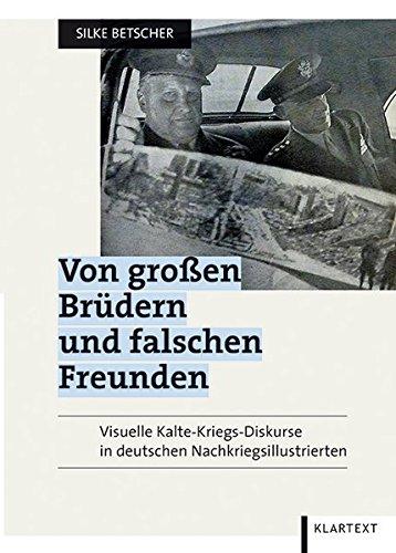 Von großen Brüdern und falschen Freunden: Visuelle Kalte-Kriegs-Diskurse in deutschen Nachkriegsillustrierten