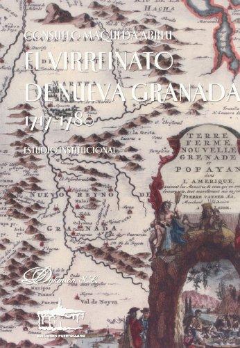 El Virreinato de Nueva Granada 1717-1780: Estudio institucional por Consuelo Maqueda Abreu