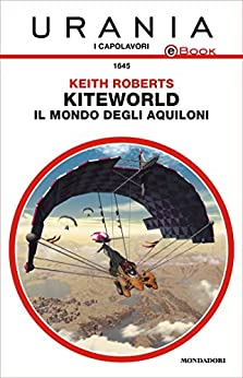 Kiteworld - Il mondo degli aquiloni (Urania) di [Roberts, Keith]