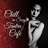 Chill in Sexy Tantra Cafe: Erotic Music Moods, Hypnotic Sounds, Relaxation & Dream, Yoga Ambient Classes, Oriental & Sensual Vibes