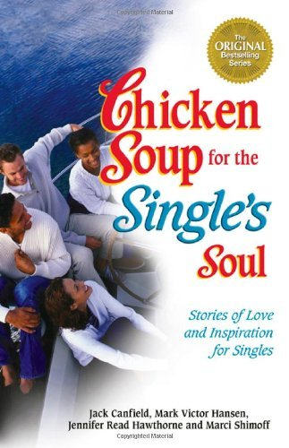 Chicken Soup for the Single's Soul: Stories of Love and Inspiration for the Single, Divorced and Widowed by Jack Canfield (September 01,1999)