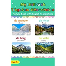 My First Dutch Things Around Me in Nature Picture Book with English Translations: Bilingual Early Learning & Easy Teaching Dutch Books for Kids (Teach & Learn Basic Dutch words for Children 17)
