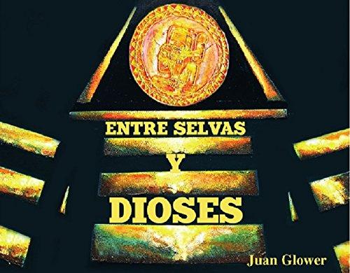 Entre Selvas y Dioses: Versión Mayatán en 4 idiomas (Español, Inglés, Mayatán, Kiché) por Juan Glower