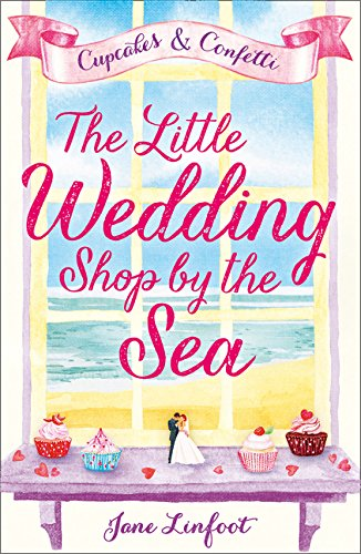 The Little Wedding Shop by the Sea (The Little Wedding Shop by the Sea, Book 1): Cupcakes and Confetti (Cupcakes & Confetti, Band 1)